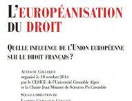 L'EUROPEANISATION DU DROIT – QUELLE INFLUENCE DE L'UNION EUROPÉENNE SUR LE DROIT FRANÇAIS ?