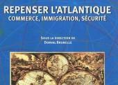 Repenser l'Atlantique. Commerce, immigration, sécurité.